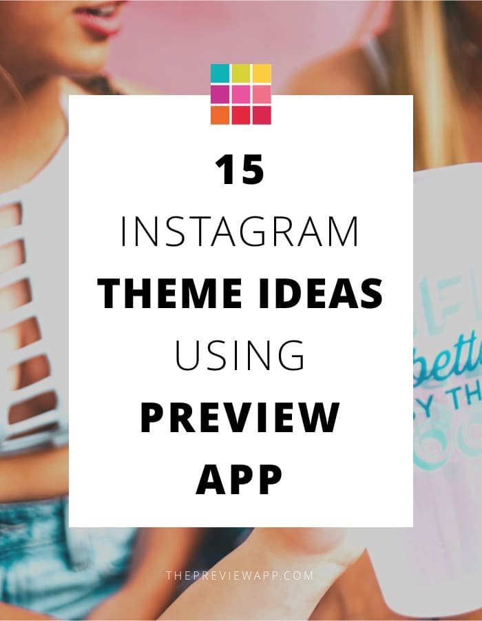 15 Instagram Theme Ideas using Preview App (+ Editing Tips)