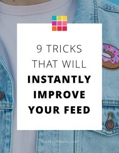 9 Simple Tips that Will Instantly Improve your Instagram Feed