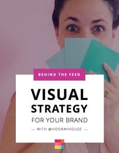 Behind the Feed with Amanda from @HoorayHouse: Create an Instagram Visual Strategy for your Brand