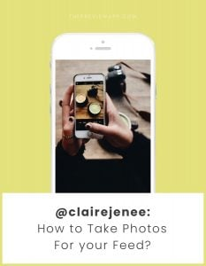 Behind the Feed with @clairejenee: My Photography Tips to Keep an Instagram Theme